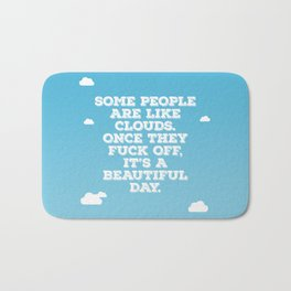 Some People Are Like Clouds Bath Mat