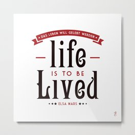 Life is to be LIVED Metal Print