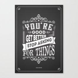 Lab No.4 -You Are Good Get Better Stop Asking For Things Life Inspirational Quotes poster Canvas Print