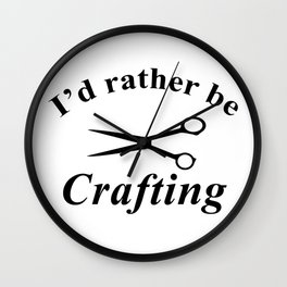 I'd Rather Be Crafting Wall Clock