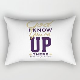 God I know You're up there Rectangular Pillow