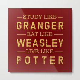 STUDY LIKE GRANGER, EAT LIKE WEASLEY, LIVE LIKE POTTER Metal Print