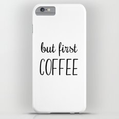 But first COFFEE Slim Case iPhone 6s Plus