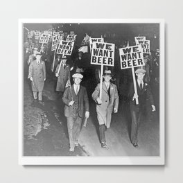 We Want Beer Prohibition Metal Print