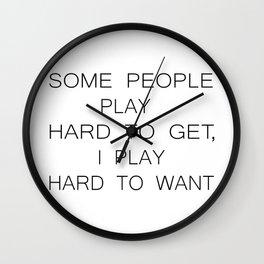 I PLAY HARD TO WANT Wall Clock