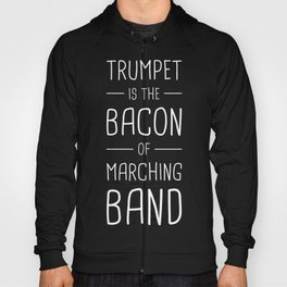Trumpet Is The Bacon Of Marching Band Hoody