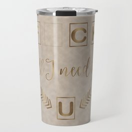 All I need is U Funny Typography Travel Mug