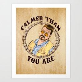 Calmer Than You Are. Art Print