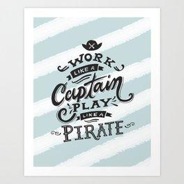 Work like a Captain Play like a Pirate Art Print