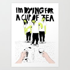 Dying for a cup of tea Art Print
