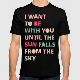 Until the Sun Falls from the Sky T-shirt
