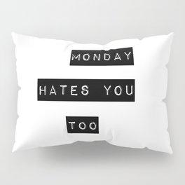 Monday hates you too Pillow Sham