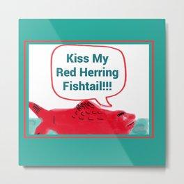 Kiss My Red Herring Fishtail Metal Print