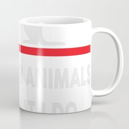 Caring for animals isnt what i do Its who i am Coffee Mug