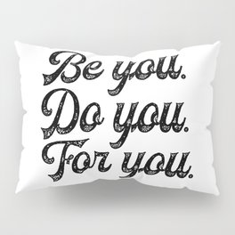 Be you. Do you.For you. Pillow Sham
