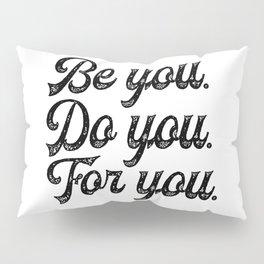 Be you. Do you.For you. Pillow Sham