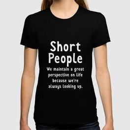 Short People Great Perspective on Life Looking Up T-Shirt T-shirt