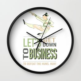 let's get down to business (to defeat the huns) Wall Clock
