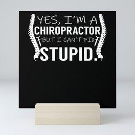 Yes, I'm A Chiropractor But I Can't Fix Stupid Mini Art Print