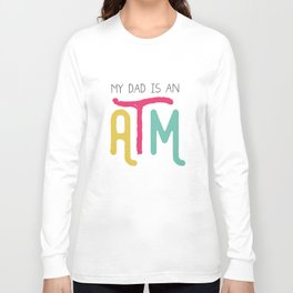 Daddy ATM Hilarious Long Sleeve T-shirt