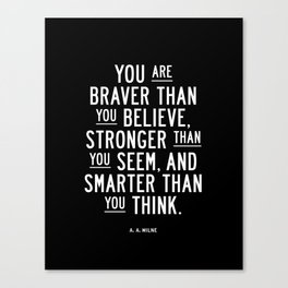 You Are Braver Than You Believe black and white monochrome typography poster design bedroom wall art Canvas Print