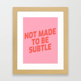 not made to be subtle Framed Art Print