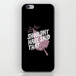 Shouldnt have said that iPhone Skin