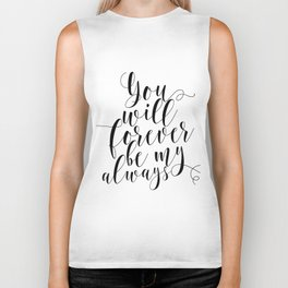 You Will Forever Be My Always Biker Tank