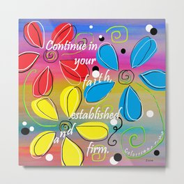 Continue in Your Faith Metal Print