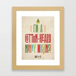 Buddy the Elf! I'm a Cotton-Headed Ninny Muggins! Framed Art Print