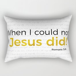 Jesus Did! Romans 5:6 Rectangular Pillow