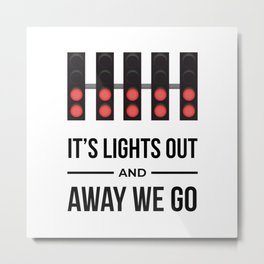 It's Lights Out And Away We Go Metal Print