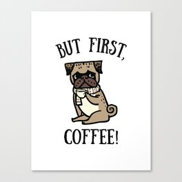 But First, Coffee! Canvas Print