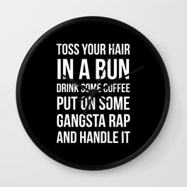 Toss Your Hair in a Bun, Coffee, Gangsta Rap & Handle It (Black) Wall Clock