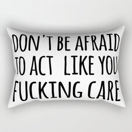 don't be afraid to act like you fucking care Rectangular Pillow