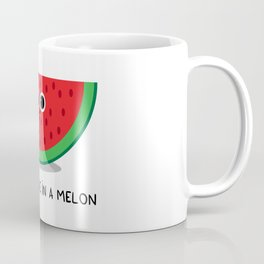 You are one in a MELON Coffee Mug