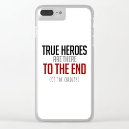 True Heroes Are There To The End (Of The Credits) Clear iPhone Case