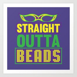 Straight Outta Beads - Funny Mardi Gras Gift Art Print