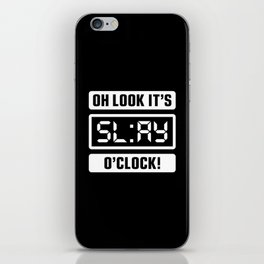 Oh Look It's Slay O'Clock iPhone Skin