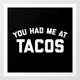 Had Me At Tacos Funny Quote Art Print