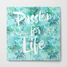 Passion for Life inspiration typography flower lettering Metal Print