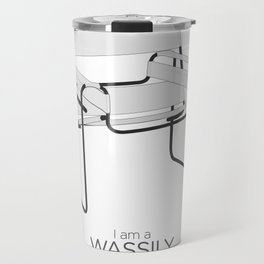 Chairs - A tribute to seats: I'm a Wassily (poster) Travel Mug