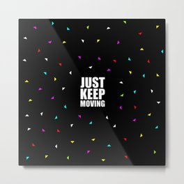 Just Keep Moving... Gym Motivational Quote (Party Style) Metal Print