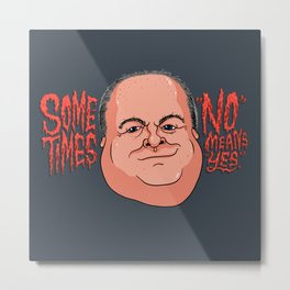 """Sometimes """"No"""" Means """"Yes"""" Metal Print"""