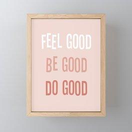 Feel good Be good Do good Framed Mini Art Print