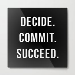 Decide. Commit. Succeed. Gym Quote Metal Print