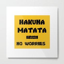 optimism design :Hakuna Matata it means no worries Metal Print