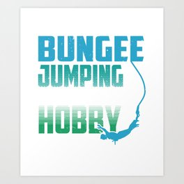 Bungee Jumping is My Hobby Art Print