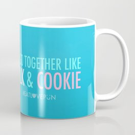 We Go Together Like Milk & Cookie Coffee Mug