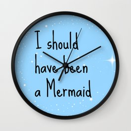 I should have been a mermaid Wall Clock